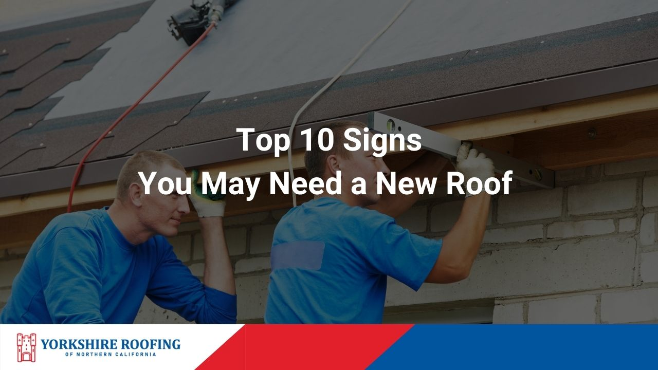 Top 10 Signs You May Need a New Roof